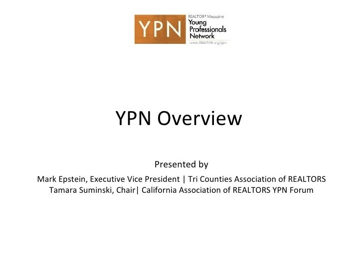 YPN Overview  Presented by Mark Epstein, Executive Vice President   Tri Counties Association of REALTORS Tamara Suminski, ...