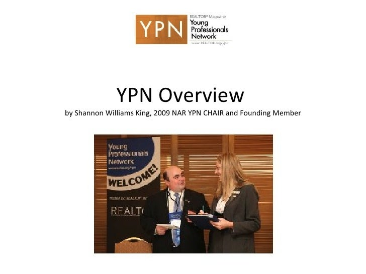 YPN Overview  by Shannon Williams King, 2009 NAR YPN CHAIR and Founding Member