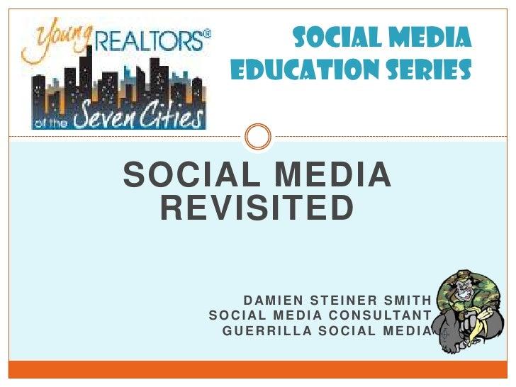 Social Media Education Series<br />SOCIAL MEDIA REVISITED<br />Damien Steiner Smith<br />Social Media Consultant<br ...