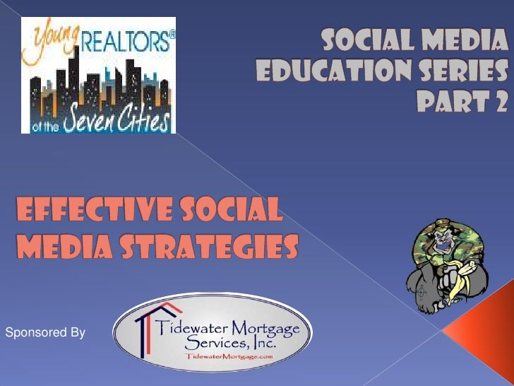 Social Media Education Series<br />Part 2<br />Effective social media strategies<br />Sponsored By<br />