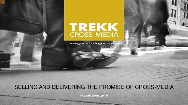 SELLING AND DELIVERING THE PROMISE OF CROSS-MEDIA 1 SELLING AND DELIVERING THE PROMISE OF CROSS-MEDIA
