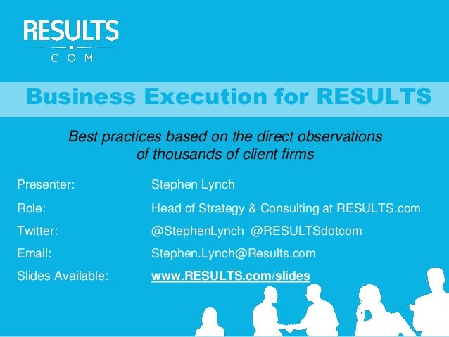 Presenter: Stephen Lynch Role: Head of Strategy & Consulting at RESULTS.com Twitter: @StephenLynch @RESULTSdotcom Email: S...