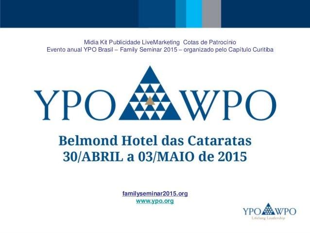 Midia Kit Publicidade LiveMarketing Cotas de Patrocínio Evento anual YPO Brasil – Family Seminar 2015 – organizado pelo Ca...