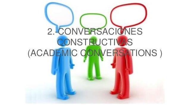 2.-CONVERSACIONES CONSTRUCTIVAS (ACADEMIC CONVERSATIONS )