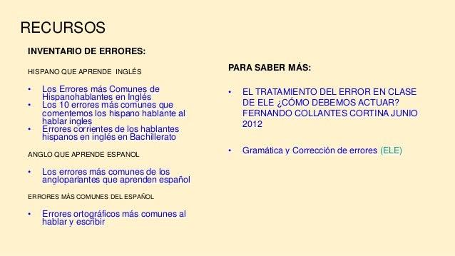 RECURSOS PARA SABER MÁS: • EL TRATAMIENTO DEL ERROR EN CLASE DE ELE ¿CÓMO DEBEMOS ACTUAR? FERNANDO COLLANTES CORTINA JUNIO...