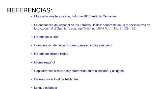 REFERENCIAS: • El español una lengua viva. Informe 2015.Instituto Cervantes • La enseñanza del español en los Estados Unid...