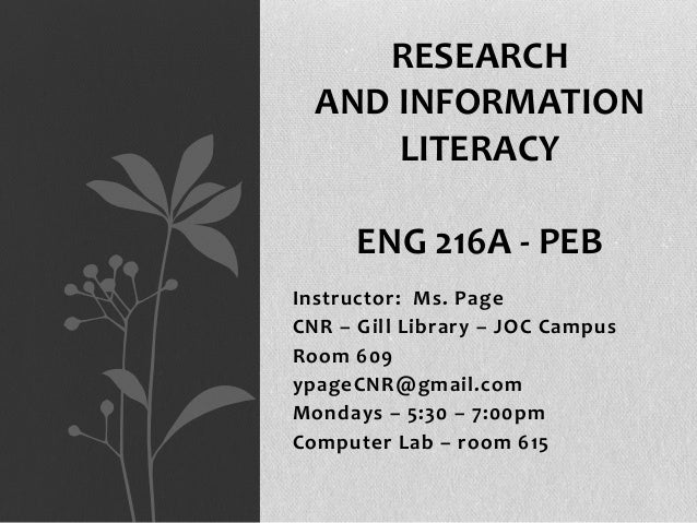 RESEARCH AND INFORMATION LITERACY ENG 216A - PEB Instructor: Ms. Page CNR – Gill Library – JOC Campus Room 609 ypageCNR@gm...