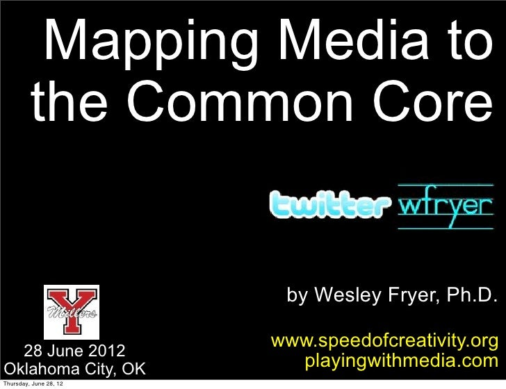 Mapping Media to         the Common Core                         by Wesley Fryer, Ph.D.                        www.speedof...