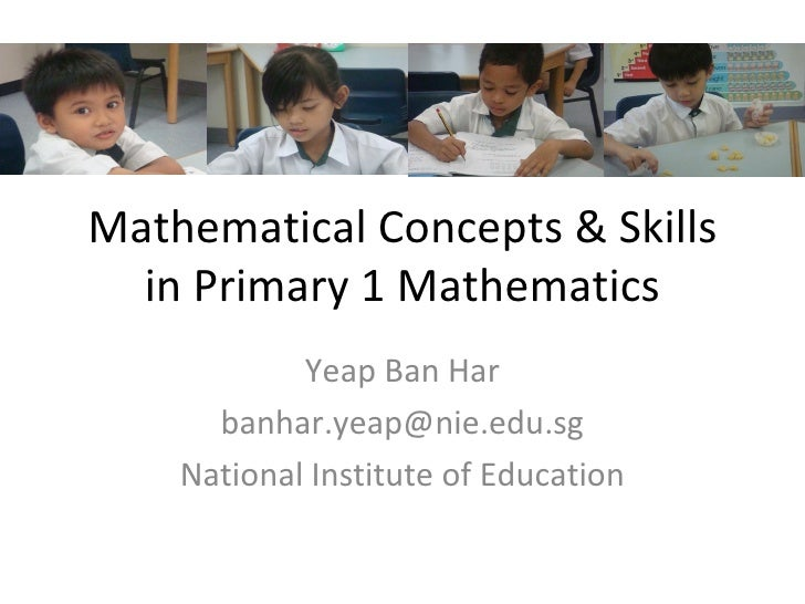 Mathematical Concepts & Skills in Primary 1 Mathematics Yeap Ban Har [email_address] National Institute of Education