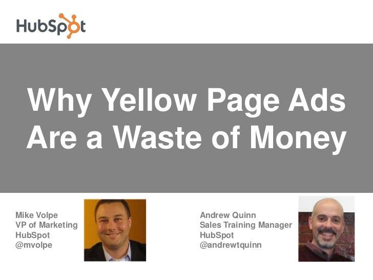 Why Yellow Page Ads Are a Waste of Money<br />Mike VolpeVP of Marketing                                         HubSpot   ...