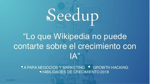 """1SLIDE """"Lo que Wikipedia no puede contarte sobre el crecimiento con IA"""" I.A PARA NEGOCIOS Y MARKETING GROWTH HACKING HABIL..."""