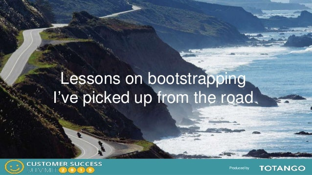 Produced by Lessons on bootstrapping I've picked up from the road