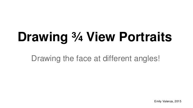 Drawing ¾ View Portraits Drawing the face at different angles! Emily Valenza, 2015