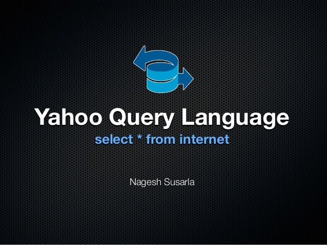 select * from internet Yahoo Query Language Nagesh Susarla