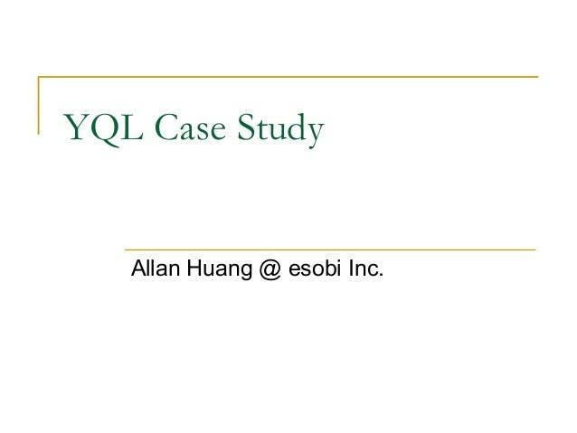 YQL Case Study  Allan Huang @ esobi Inc.