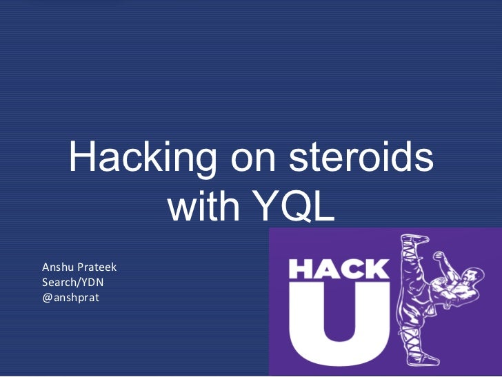 Hacking on steroids          with YQLAnshu Prateek Search/YDN @anshprat