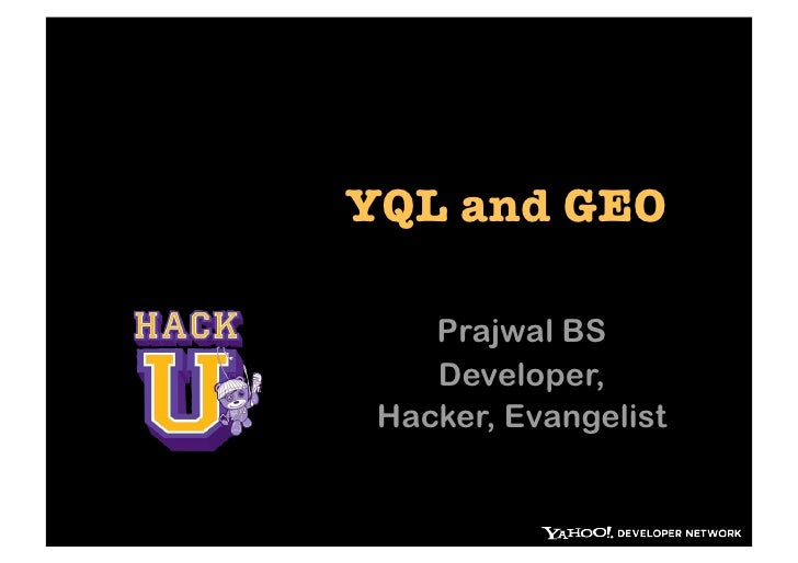 YQL and GEO    Prajwal BS    Developer, Hacker, Evangelist