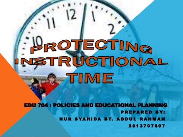 P R E P A R E D B Y : N U R S YA H I D A B T. A B D U L R A H M A N 2 0 1 3 7 9 7 6 9 7 EDU 704 : POLICIES AND EDUCATIONAL...