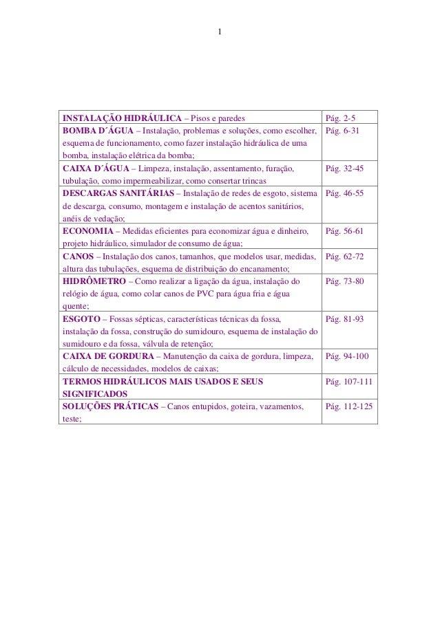 1 Instalações Hidráulicas Índice INSTALAÇÃO HIDRÁULICA – Pisos e paredes Pág. 2-5 BOMBA D´ÁGUA – Instalação, problemas e s...