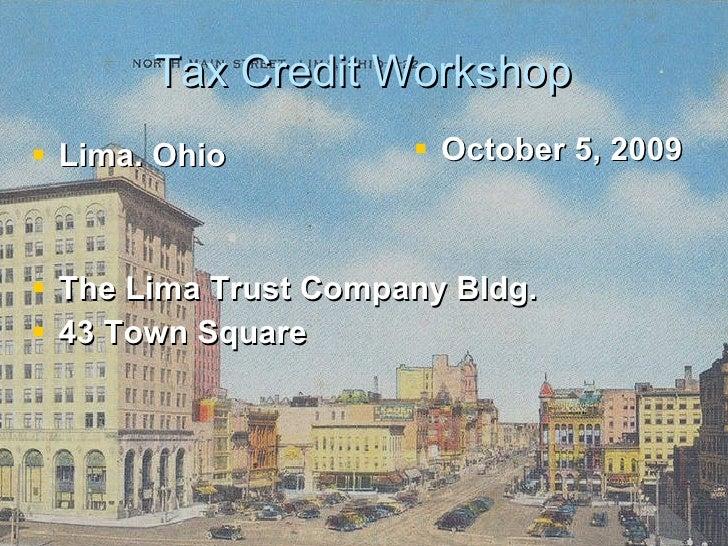 Tax Credit Workshop <ul><li>Lima. Ohio   </li></ul><ul><li>The Lima Trust Company Bldg. </li></ul><ul><li>43 Town Square  ...