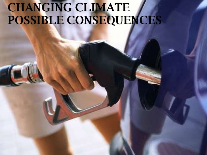 CHANGING CLIMATE POSSIBLE CONSEQUENCES