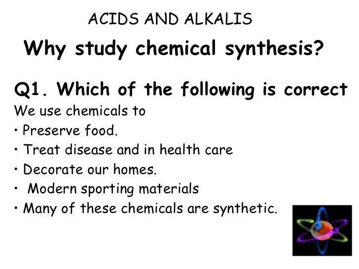 Why study chemical synthesis? <ul><li>Q1. Which of the following is correct </li></ul><ul><li>We use chemicals to  </li></...