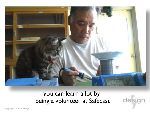 you can learn a lot by                               being a volunteer at Safecast copyright 2013 YR-Design