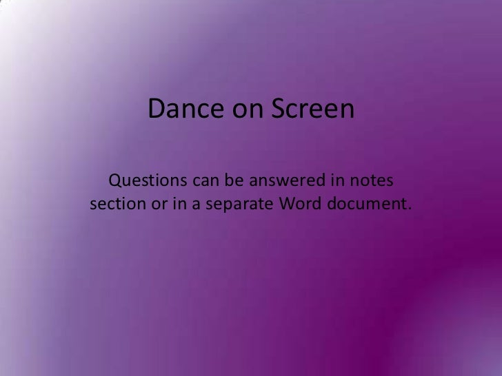 Dance on Screen<br />Questions can be answered in notes section or in a separate Word document. <br />