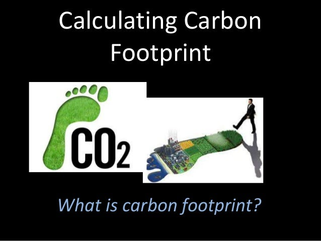 Calculating Carbon Footprint  What is carbon footprint?