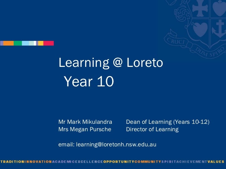 Learning @ Loreto  Year 10Mr Mark Mikulandra      Dean of Learning (Years 10-12)Mrs Megan Pursche       Director of Learni...