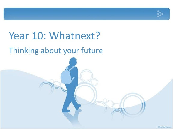 Year 10: Whatnext?Thinking about your future