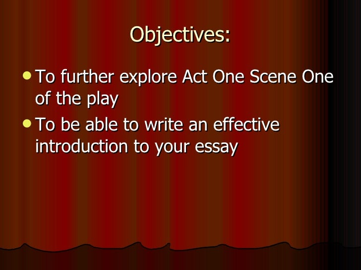 Objectives: <ul><li>To further explore Act One Scene One of the play </li></ul><ul><li>To be able to write an effective in...