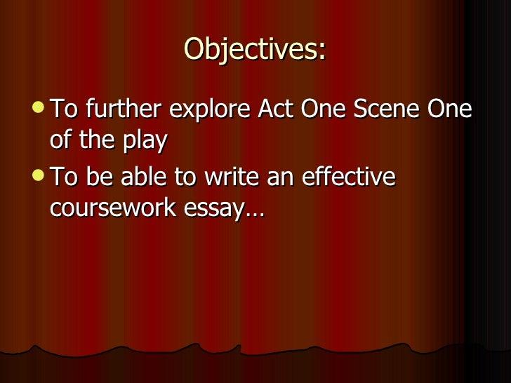Objectives: <ul><li>To further explore Act One Scene One of the play </li></ul><ul><li>To be able to write an effective co...
