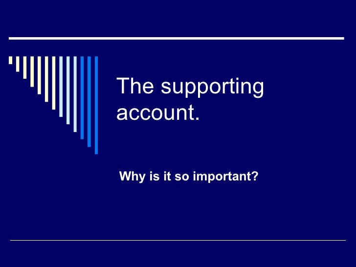 The supporting account. Why is it so important?