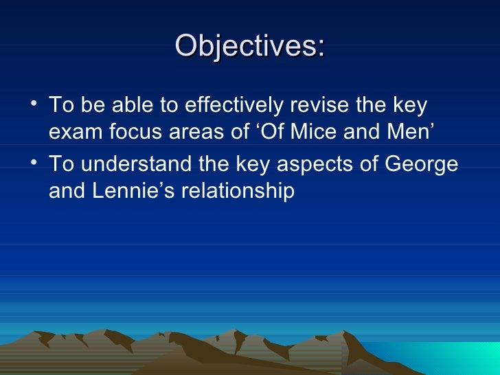 Objectives: <ul><li>To be able to effectively revise the key exam focus areas of 'Of Mice and Men' </li></ul><ul><li>To un...