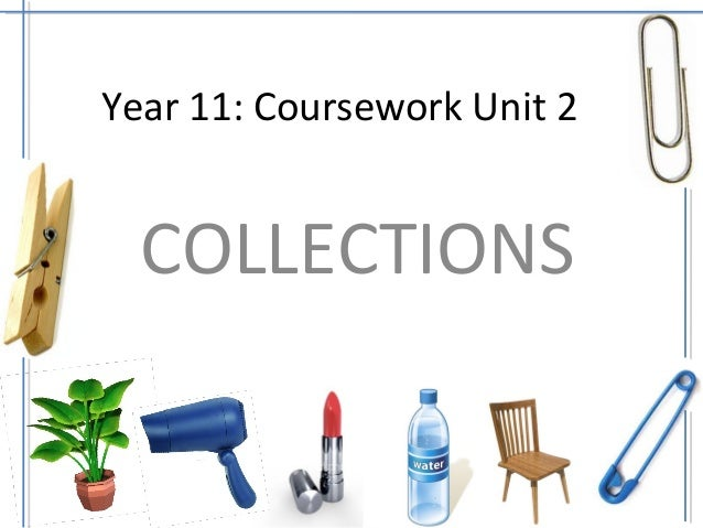 Year 11: Coursework Unit 2  COLLECTIONS