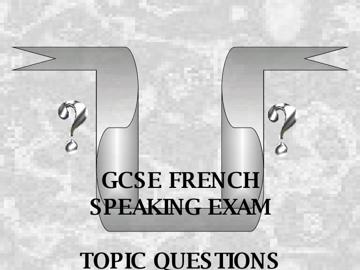 GCSE FRENCH SPEAKING EXAM TOPIC QUESTIONS