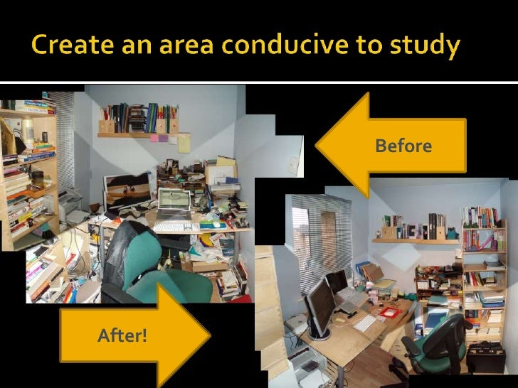 Create an area conducive to study<br />Before<br />After!<br />