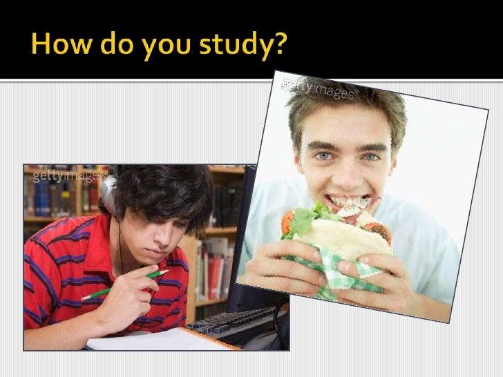 How do you study?<br />