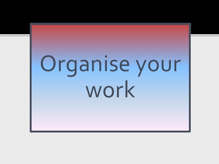 Organise your work<br />