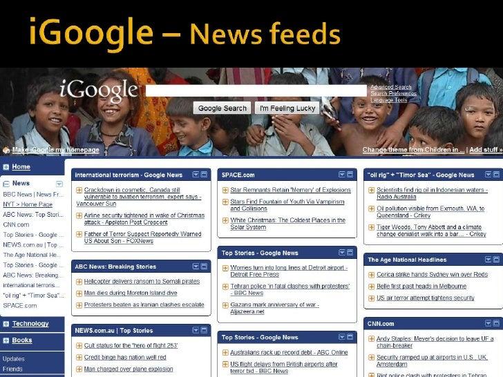 Feed Readers or Aggregators<br />Google Reader<br />My Yahoo<br />Bloglines<br />Feedly<br />iGoogle<br />Pageflakes<br />...