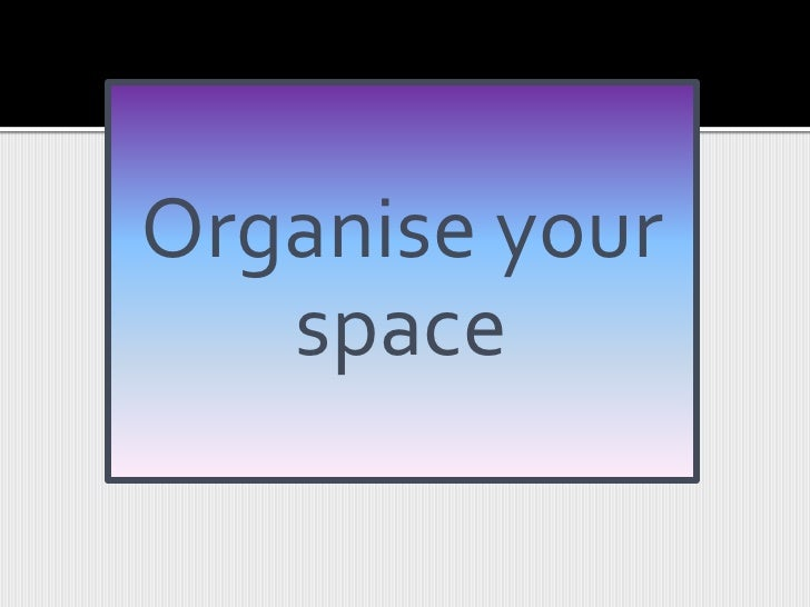 Organise your space<br />