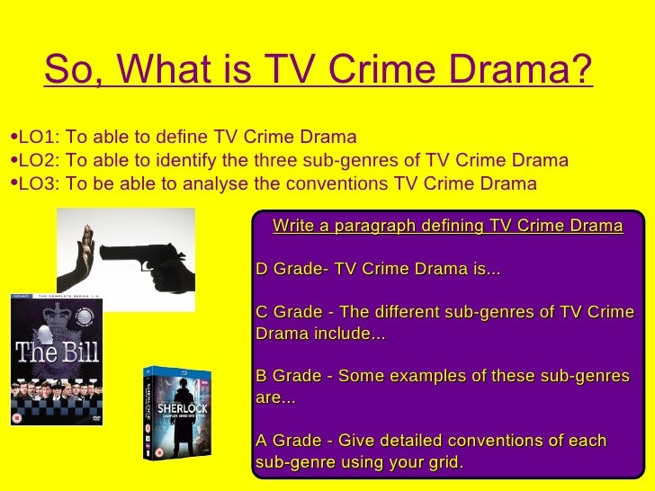 So, What is TV Crime Drama?•LO1: To able to define TV Crime Drama•LO2: To able to identify the three sub-genres of TV Crim...