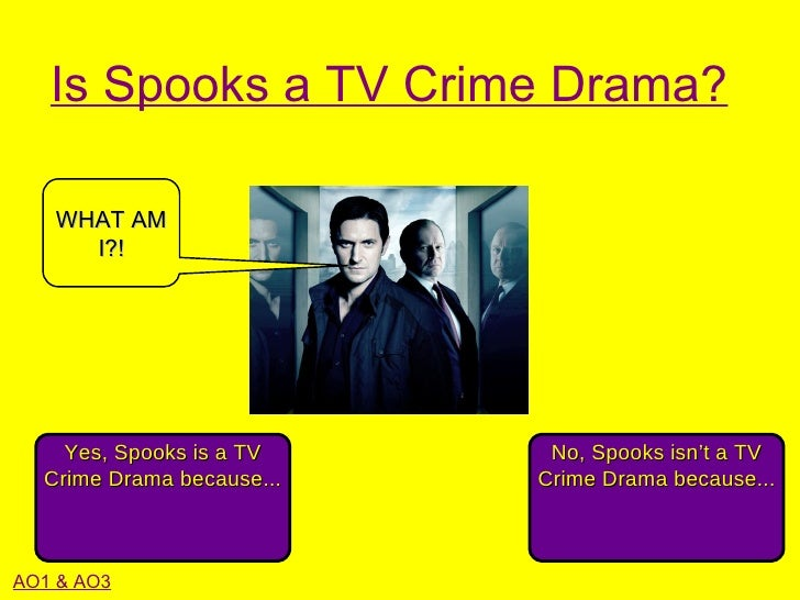 Is Spooks a TV Crime Drama?   WHAT AM     I?!    Yes, Spooks is a TV     No, Spooks isn't a TV  Crime Drama because...   C...