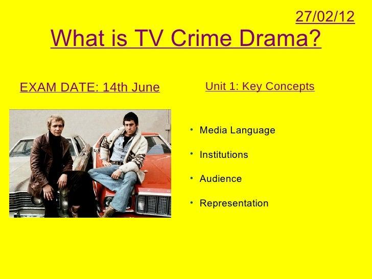 27/02/12    What is TV Crime Drama?EXAM DATE: 14th June      Unit 1: Key Concepts                       • Media Language  ...