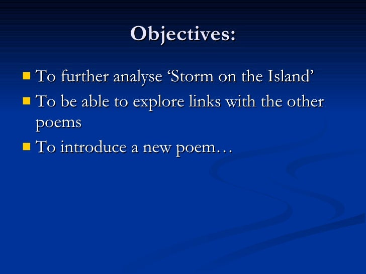 Objectives: <ul><li>To further analyse 'Storm on the Island' </li></ul><ul><li>To be able to explore links with the other ...