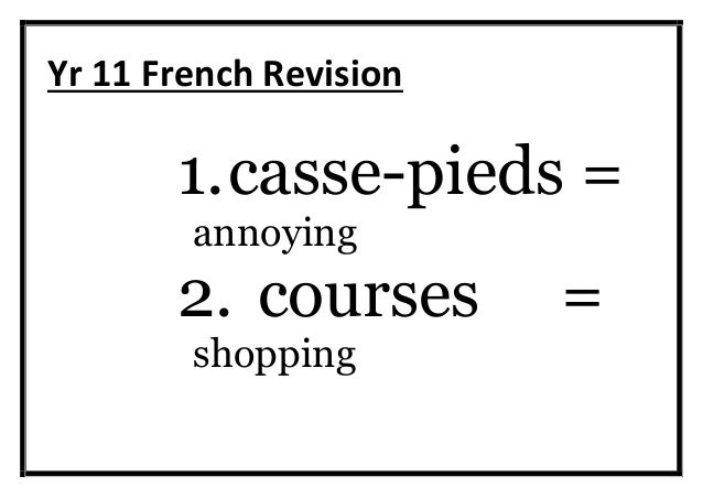 Yr 11 French Revision 1.casse-pieds = annoying 2. courses = shopping