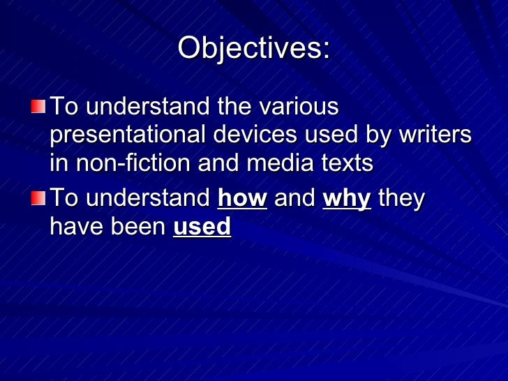 Objectives: <ul><li>To understand the various presentational devices used by writers in non-fiction and media texts </li><...