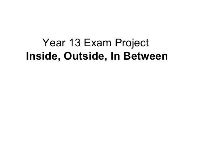 Year 13 Exam ProjectInside, Outside, In Between