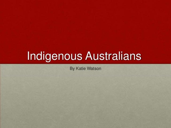 Indigenous Australians<br />By Katie Watson<br />